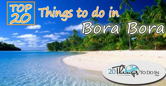 Top 20 things to do in Bora Bora