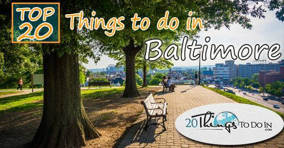 Top 20 things to do in Baltimore