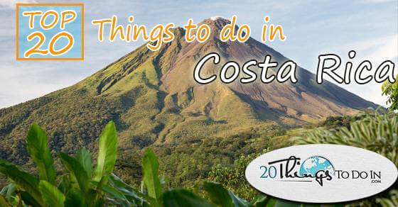 Top 20 things to do in Costa Rica