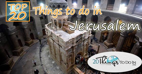 Top 20 things to do in Jerusalem